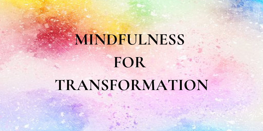 Mindfulness for Transformation
